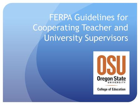 FERPA Guidelines for Cooperating Teacher and University Supervisors.