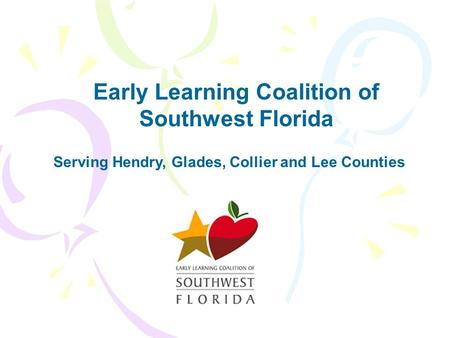 Serving Hendry, Glades, Collier and Lee Counties Early Learning Coalition of Southwest Florida.