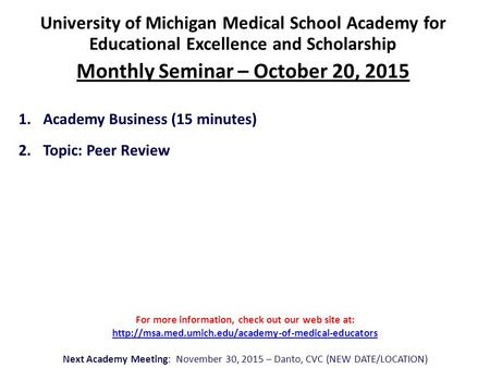 University of Michigan Medical School Academy for Educational Excellence and Scholarship Monthly Seminar – October 20, 2015 1.Academy Business (15 minutes)