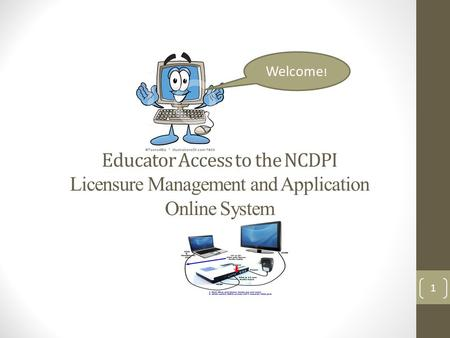 Educator Access to the NCDPI Licensure Management and Application Online System Welcome ! 1.