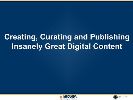 @mequoda 1 Creating, Curating and Publishing Insanely Great Digital Content.