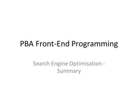 PBA Front-End Programming Search Engine Optimisation - Summary.