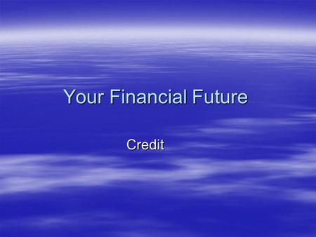 Your Financial Future Credit. Payroll deductions  Federal taxes – pays for roads, bridges, government, military, space program, disaster relief, schools.