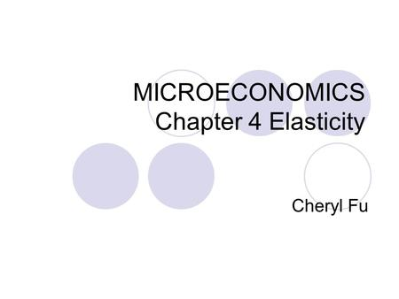 MICROECONOMICS Chapter 4 Elasticity Cheryl Fu. Sumsung Galaxy: Price increases from $900 to $1,100 Quantity demanded decreases from 12,000 to 8,000 iphone: