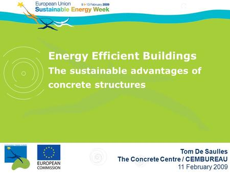 Tom De Saulles The Concrete Centre / CEMBUREAU 11 February 2009 Energy Efficient Buildings The sustainable advantages of concrete structures.