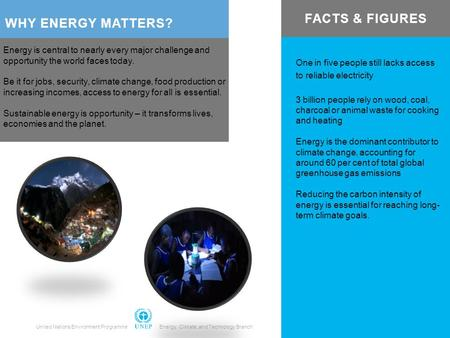 WHY ENERGY MATTERS? Energy is central to nearly every major challenge and opportunity the world faces today. Be it for jobs, security, climate change,