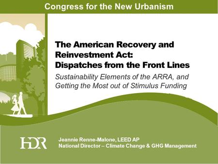 Sustainability Elements of the ARRA, and Getting the Most out of Stimulus Funding Jeannie Renne-Malone, LEED AP National Director – Climate Change & GHG.