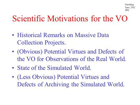 Scientific Motivations for the VO Historical Remarks on Massive Data Collection Projects. (Obvious) Potential Virtues and Defects of the VO for Observations.
