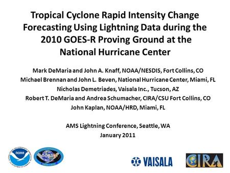 Tropical Cyclone Rapid Intensity Change Forecasting Using Lightning Data during the 2010 GOES-R Proving Ground at the National Hurricane Center Mark DeMaria.