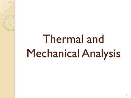 Thermal and Mechanical Analysis 1. Introduction Plastic materials are tested throughout their life: Monomer / Reactants Polymer / Raw Material & Additives.