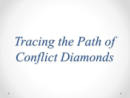 Tracing the Path of Conflict Diamonds