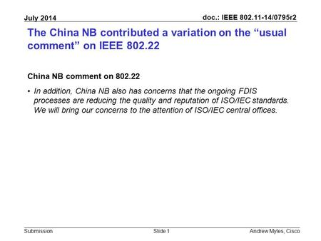 "Doc.: IEEE 802.11-14/0795r2 Submission July 2014 The China NB contributed a variation on the ""usual comment"" on IEEE 802.22 China NB comment on 802.22."
