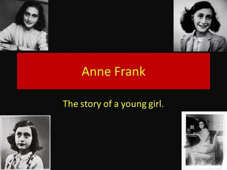 Anne Frank The story of a young girl.. Who was Anne Frank? Anne Frank was born on June 12, 1929. This was during the Holocaust. Jewish people, such as.