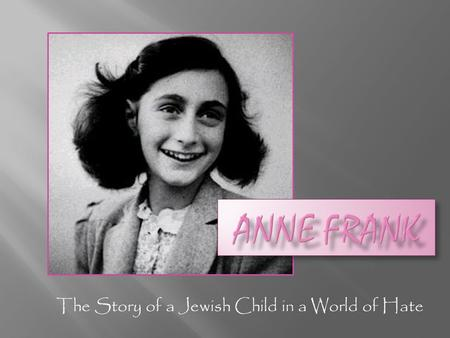 The Story of a Jewish Child in a World of Hate. Anne was born Annelies Marie Frank on June 12, 1929, in Frankfurt, Germany, to Otto and Edith Frank.