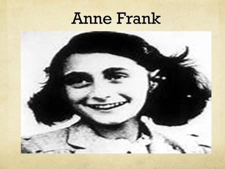 Anne Frank. Diary Wrote about her everyday life hiding from the Nazis. Left the diary behind when she left to the concentration camp. The diary got published.