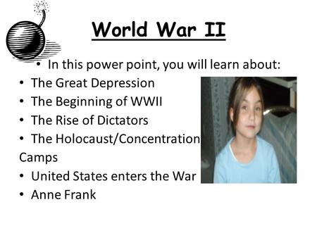 World War II In this power point, you will learn about: The Great Depression The Beginning of WWII The Rise of Dictators The Holocaust/Concentration Camps.