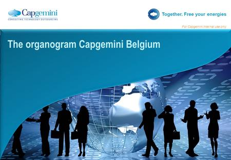 Together. Free your energies For Capgemini Internal use only The organogram Capgemini Belgium.