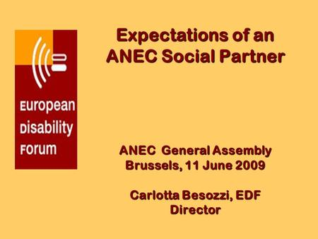 Expectations of an ANEC Social Partner ANEC General Assembly Brussels, 11 June 2009 Carlotta Besozzi, EDF Director.