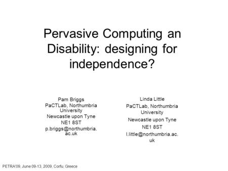 Pervasive Computing an Disability: designing for independence? Pam Briggs PaCTLab, Northumbria University Newcastle upon Tyne NE1 8ST