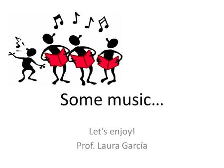 Some music… Let's enjoy! Prof. Laura García. 1.- We Are Young Give me a …............... I, I need to get my story straight My friends are in the …………………...getting.