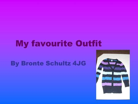 My favourite Outfit By Bronte Schultz 4JG. My Cardigan  Worn on Weekends.  Bought from target.  Keeps me warm. Features  Black with colourful stripes.