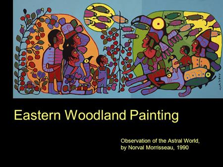 Eastern Woodland Painting Observation of the Astral World, by Norval Morrisseau, 1990.