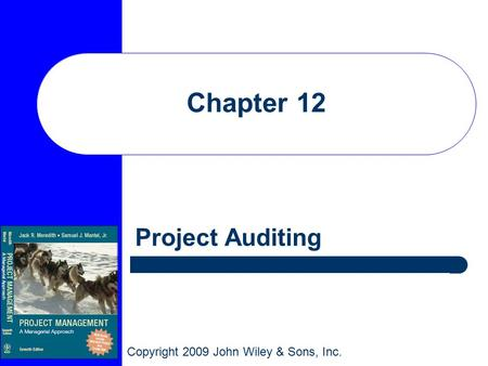 Copyright 2009 John Wiley & Sons, Inc. Chapter 12 Project Auditing.