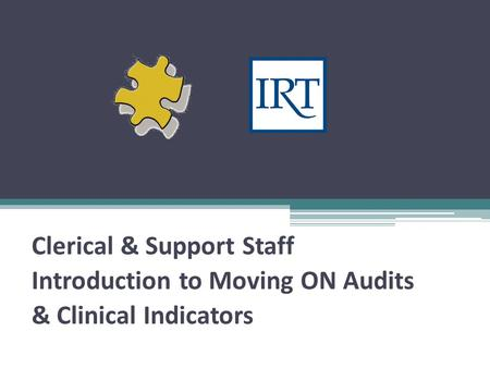 Clerical & Support Staff Introduction to Moving ON Audits & Clinical Indicators.