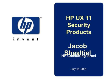 HP Consulting Israel Jacob Shaaltiel July 15, 2001 HP UX 11 Security Products.