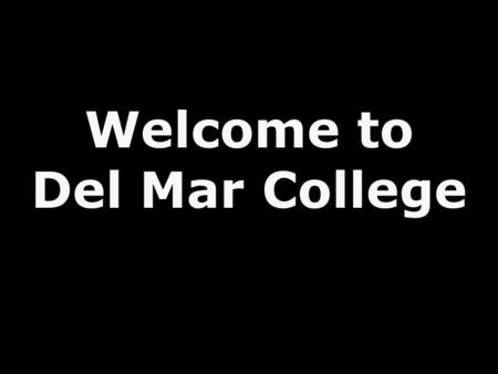 Welcome to Del Mar College. How have you changed the lives of your student learners?