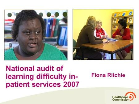 National audit of learning difficulty in- patient services 2007 Fiona Ritchie.