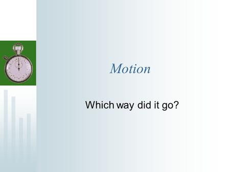 Motion Which way did it go?. What is Motion? Motion occurs when an object changes position over time.