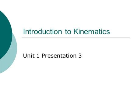 Introduction to Kinematics Unit 1 Presentation 3.