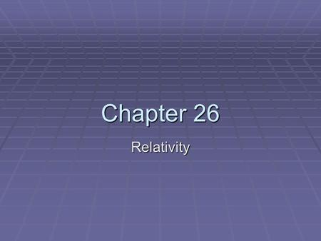 Chapter 26 Relativity. General Physics Relative Motion (Galilean Relativity) Chapter 3 Section 5