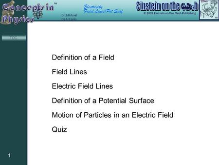 Electricity Field Lines/Pot Surf 1 TOC Definition of a Field Field Lines Electric Field Lines Definition of a Potential Surface Motion of Particles in.