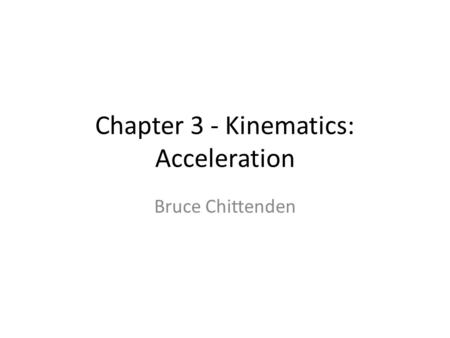 Chapter 3 - Kinematics: Acceleration Bruce Chittenden.