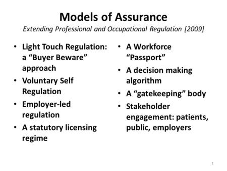 "Models of Assurance Extending Professional and Occupational Regulation [2009] Light Touch Regulation: a ""Buyer Beware"" approach Voluntary Self Regulation."