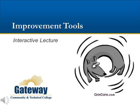 Improvement Tools Interactive Lecture Tools Offer Assistance Understand the current state of a process Determine whether the process is in control Find.