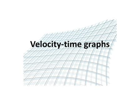 Velocity-time graphs. Edexcel Statements Velocity-time graph What story does the graph tell?