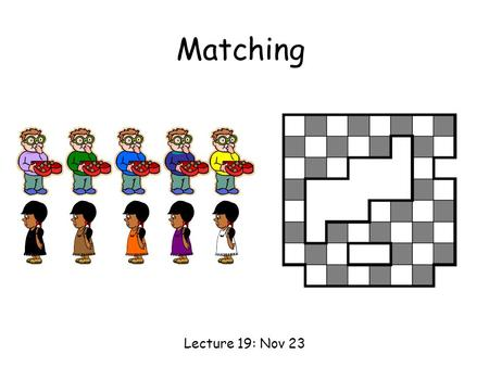 Matching Lecture 19: Nov 23.