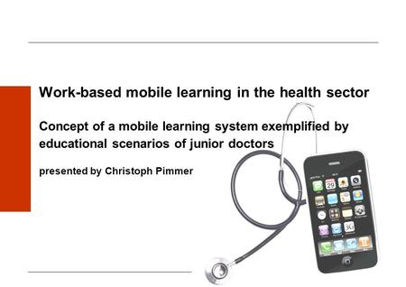 1 Work-based mobile learning in the health sector Concept of a mobile learning system exemplified by educational scenarios of junior doctors presented.