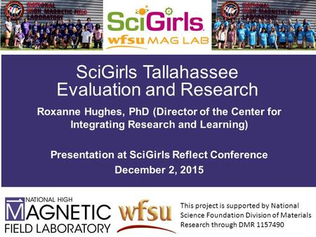 SciGirls Tallahassee Evaluation and Research Roxanne Hughes, PhD (Director of the Center for Integrating Research and Learning) Presentation at SciGirls.