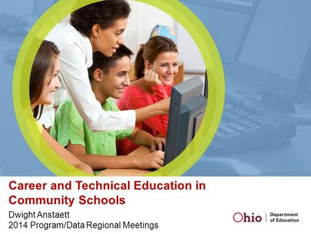 Career and Technical Education in Community Schools Dwight Anstaett 2014 Program/Data Regional Meetings.