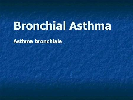 Bronchial Asthma Asthma bronchiale. Asthma is characterized by episodic air-flow obstruction in response to a number of stimuli. Patients typically have.