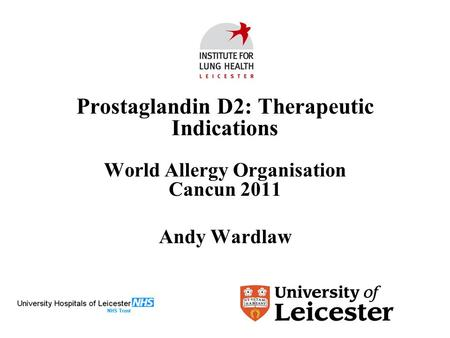 Prostaglandin D2: Therapeutic Indications World Allergy Organisation Cancun 2011 Andy Wardlaw.
