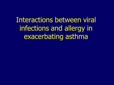 Interactions between viral infections and allergy in exacerbating asthma.