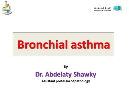 Bronchial asthma By Dr. Abdelaty Shawky Assistant professor of pathology.