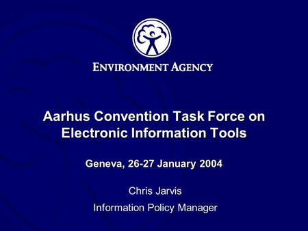 Aarhus Convention Task Force on Electronic Information Tools Geneva, 26-27 January 2004 Chris Jarvis Information Policy Manager.