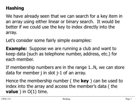 CPSC 252 Hashing Page 1 Hashing We have already seen that we can search for a key item in an array using either linear or binary search. It would be better.