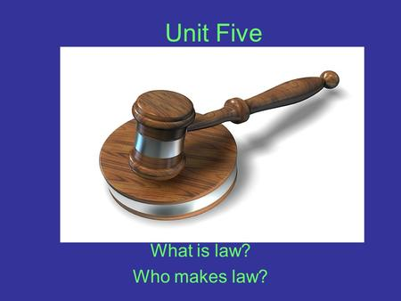 Unit Five What is law? Who makes law? Unit Five Jurisprudence – –The study of law Law – - A set of rules or regulations that by which a government regulates.